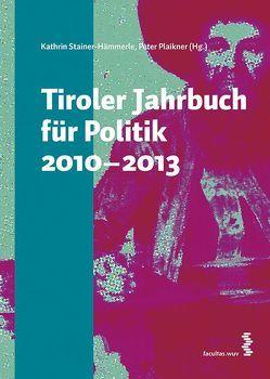 Tiroler Jahrbuch für Politik 2010-2013 von Hämmerle,  Kathrin, Plaikner,  Peter