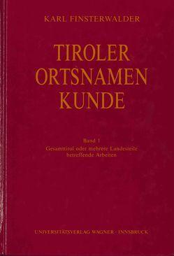 Tiroler Ortsnamenkunde Band 1: Gesamttirol oder mehrere Landesteile betreffende Arbeiten von Finsterwalder,  Karl, Grass,  Nikolaus, Ölberg,  Hermann M.