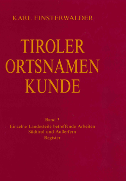 Tiroler Ortsnamenkunde Band 3: Einzelne Landesteile betreffende Arbeiten: Südtirol und Außerfern von Finsterwalder,  Karl, Grass,  Nikolaus, Ölberg,  Hermann M.
