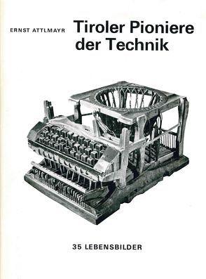Tiroler Pioniere der Technik von Attlmayr,  Ernst