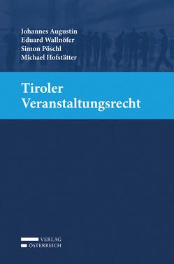 Tiroler Veranstaltungsrecht von Augustin,  Johannes, Hofstätter,  Michael, Pöschl,  Simon, Wallnöfer,  Eduard