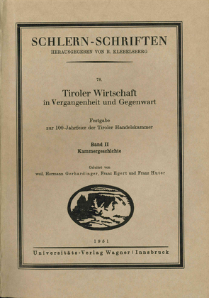 Tiroler Wirtschaft in Vergangenheit und Gegenwart. Band 2: Kammergeschichte von Egert,  Franz, Gerhardinger,  Hermann, Huter,  Franz