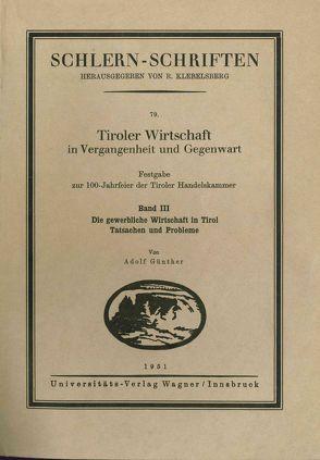 Tiroler Wirtschaft in Vergangenheit und Gegenwart. Band 3: Die gewerbliche Wirtschaft in Tirol: Tatsachen und Probleme von Günther,  Adolf