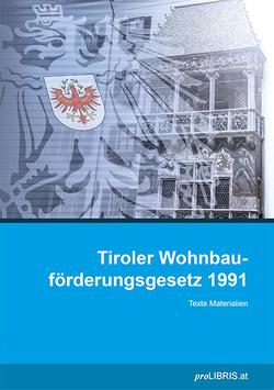 Tiroler Wohnbauförderungsgesetz 1991 von proLIBRIS VerlagsgesmbH