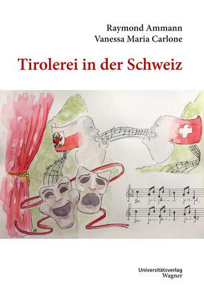 Tirolerei in der Schweiz von Ammann,  Raymond, Carlone,  Vanessa Maria
