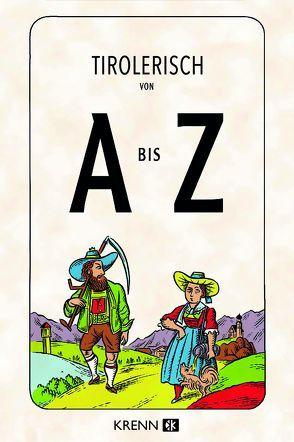 Tirolerisch von A bis Z von Abbrederis,  Christoph, Krenn,  Hubert