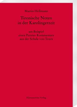 Tironische Noten in der Karolingerzeit am Beispiel eines Persius-Kommentars aus der Schule von Tours von Hellmann,  Martin