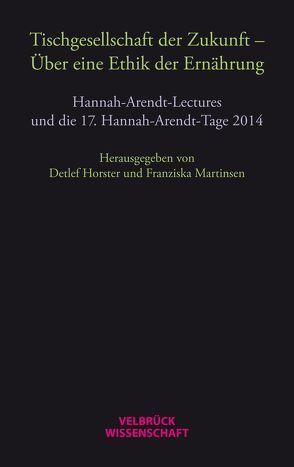 Tischgesellschaft der Zukunft – Über eine Ethik der Ernährung von Horster,  Detlef, Martinsen,  Franziska