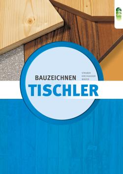 Tischler – Bauzeichnen neu von Kirchgasser,  Hubert, Struber,  Georg, Winter,  Horst