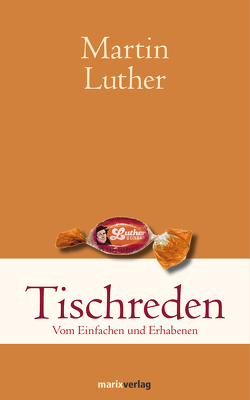 Tischreden von Luther,  Martin, Walldorf,  Thomas