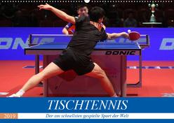 Tischtennis – Der am schnellsten gespielte Sport der Welt (Wandkalender 2019 DIN A2 quer) von Robert,  Boris