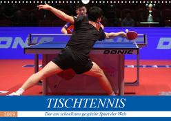 Tischtennis – Der am schnellsten gespielte Sport der Welt (Wandkalender 2019 DIN A3 quer) von Robert,  Boris