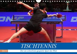 Tischtennis – Der am schnellsten gespielte Sport der Welt (Wandkalender 2019 DIN A4 quer) von Robert,  Boris