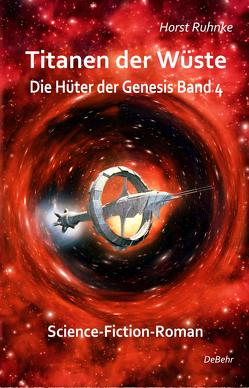 Titanen der Wüste – Hüter der Genesis Band 4 – Science-Fiction-Roman von Ruhnke,  Horst