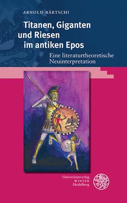 Titanen, Giganten und Riesen im antiken Epos von Bärtschi,  Arnold