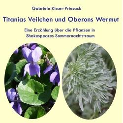 Titanias Veilchen und Oberons Wermut von Kisser-Priesack,  Gabriele