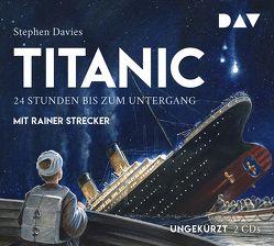 Titanic – 24 Stunden bis zum Untergang von Davies,  Stephen, Kuhlmann,  Torben, Lecker,  Ann, Strecker,  Rainer