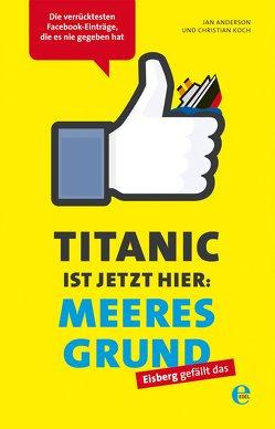 Titanic ist jetzt hier: Meeresgrund von Anderson,  Jan, Koch,  Christian