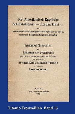 Titanic-Trouvaillen / Der Amerikanisch-Englische Schiffahrtstrust – Morgan-Trust – mit besonderer Berücksichtigung seiner Beziehung zu den deutschen Dampfschiffahrtsgesellschaften von Bäbler,  Günter, Overzier,  Paul