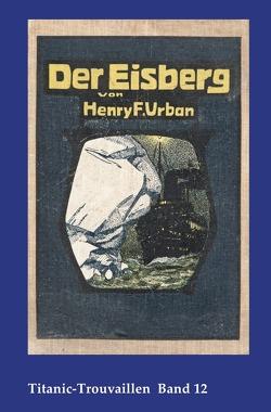 Titanic-Trouvaillen / Der Eisberg von Bäbler,  Günter, Urban,  Henry F.