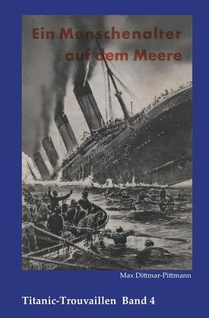 Titanic-Trouvaillen / Ein Menschenalter auf dem Meere, Erlebnisse und Abenteuer eines alten Seemannes von Bäbler,  Günter, Dittmar-Pittmann,  Max