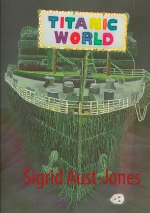 Titanic-World von Aust-Jones,  Sigrid