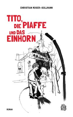 Tito, die Piaffe und das Einhorn von Moser-Sollmann,  Christian