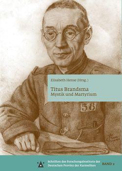 Titus Brandsma – Mystik und Martyrium von Hense,  Elisabeth