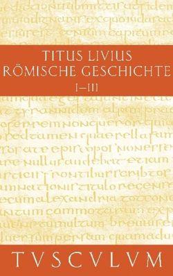 Titus Livius: Römische Geschichte / Buch 1-3 von Hillen,  Hans Jürgen, Livius