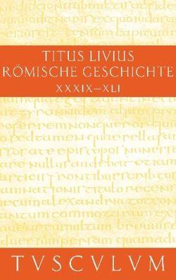 Titus Livius: Römische Geschichte / Buch 39-41 von Hillen,  Hans Jürgen, Livius