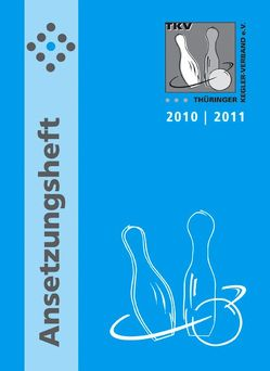 TKV-Ansetzungsheft 2010 / 2011. Kegelsport in Thüringen von Thieme,  Rolf