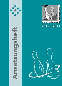TKV-Ansetzungsheft 2016 / 2017. Kegelsport in Thüringen von Thieme,  Rolf