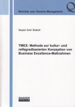TMEX: Methode zur kultur- und reifegradbasierten Konzeption von Business Excellence-Maßnahmen von Bolboli,  Seyed Amir