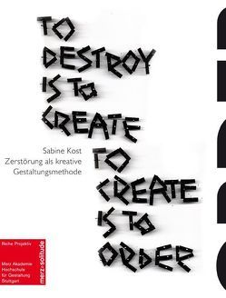 To Destroy is to Create – To Create is to Order von Kost,  Sabine