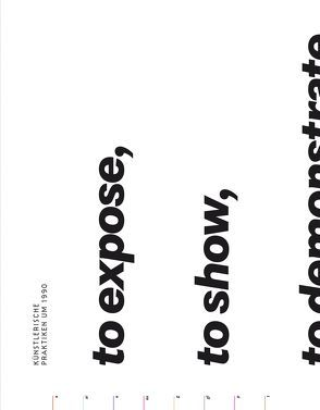 to expose, to show, to demonstrate, to inform, to offer von Armaly,  Fareed, Ault,  Julie, Aupetitallot,  Yves, Barry,  Judith, Beck,  Martin, Buchmann,  Sabeth, Chevalier,  Catherine, Dillemuth,  Stephan, Draxler,  Helmut, Kraus,  Karola, Lee,  Pamela M., Michalka,  Matthias, Rebentisch,  Juliane, Saylor,  Ken