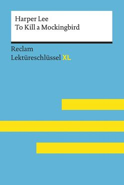 To Kill a Mockingbird von Harper Lee: Lektüreschlüssel mit Inhaltsangabe, Interpretation, Prüfungsaufgaben mit Lösungen, Lernglossar. (Reclam Lektüreschlüssel XL) von Williams,  Andrew