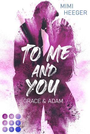 To Me and You: Grace & Adam (Secret-Reihe) von Heeger,  Mimi