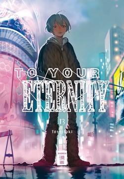 To Your Eternity 13 von Oima,  Yoshitoki, Suzuki,  Cordelia