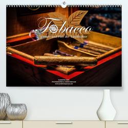 Tobacco – Genuss und Flair der Tabakkultur (Premium, hochwertiger DIN A2 Wandkalender 2021, Kunstdruck in Hochglanz) von Kahl,  Hubertus