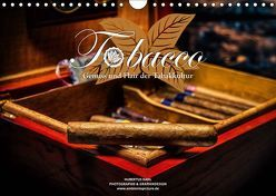 Tobacco – Genuss und Flair der Tabakkultur (Wandkalender 2019 DIN A4 quer) von Kahl,  Hubertus