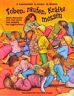 Toben, raufen, Kräfte messen von Huber,  Barbara, Krauss,  Susanne, Nicolai,  Heidi, Sommerfeld,  Verena