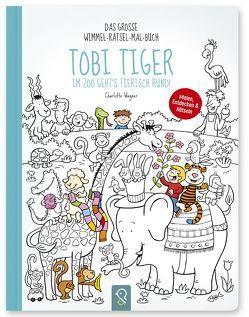 Tobi Tiger – Im Zoo geht's tierisch rund! von Wagner,  Charlotte