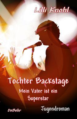 Tochter Backstage – Mein Vater ist ein Superstar – Jugendroman von Knohl,  Lilli