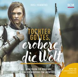 Tochter Gottes, erobere die Welt – Hörbuch (MP3) von Hammond,  Inka, Pasquay,  Jörg A.