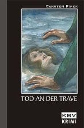 Tod an der Trave von Piper,  Carsten