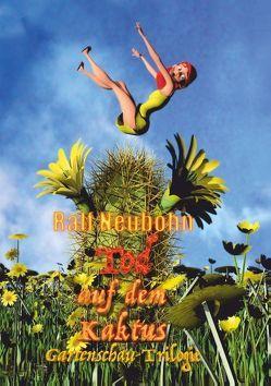 Tod auf dem Kaktus von Neubohn,  Ralf