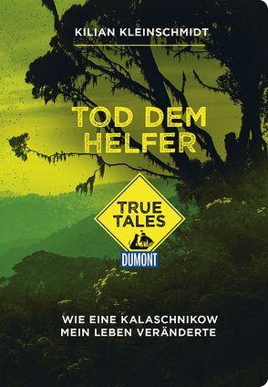 Tod dem Helfer (DuMont True Tales) von Kleinschmidt,  Kilian
