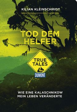 Tod dem Helfer (DuMont True Tales) von Kittel,  Sören, Kleinschmidt,  Kilian