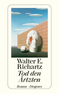 Tod den Ärtzten von Richartz,  Walter E.
