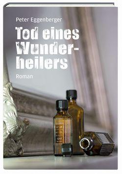 Tod eines Wunderheilers von Eggenberger,  Peter